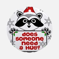 NEED A HUG RACCOON Ornament (Round)