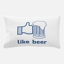 Like Beer Pillow Case