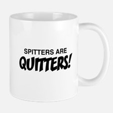 Spitters are Quitters Mugs