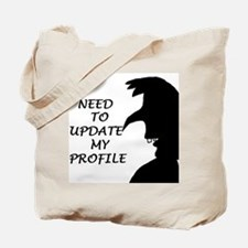 NEED TO UPDATE MY PROFILE Tote Bag