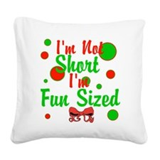 Im Not Short Im Fun Sized Square Canvas Pillow