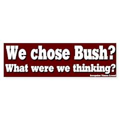 We Chose Bush? Bumper Bumper Sticker