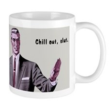 Chill Out Slut Mugs