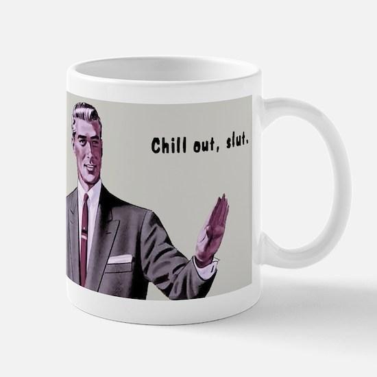 Chill Out Slut Mugs