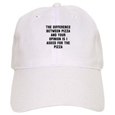 Your opinion and pizza Baseball Cap