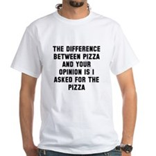 Your opinion and pizza Shirt