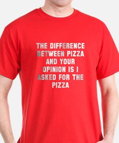 Your opinion and pizza T-Shirt