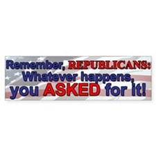 """You asked for it"" Bumper Bumper Sticker"