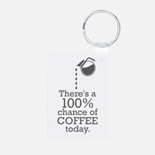 There's a 100% chance of coffee today Keychains