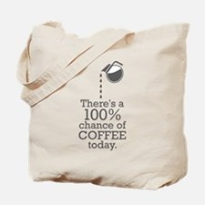 There's a 100% chance of coffee today Tote Bag
