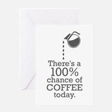 There's a 100% chance of coffee today Greeting Car