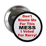 Don't Blame Me For This Mess, I Voted Kerry Button