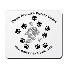 Dogs are like potato chips... Mousepad