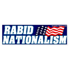 Rabid Nationalism Bumper Bumper Sticker