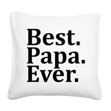 Best Papa Ever. Square Canvas Pillow