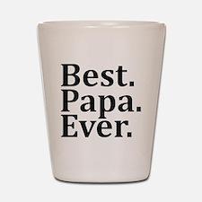 Best Papa Ever. Shot Glass
