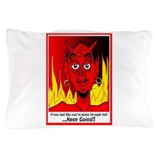 If You're going through Hell, Just Kee Pillow Case