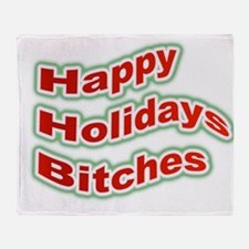 Happy Holidays Bitches Throw Blanket