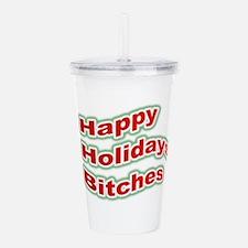 Happy Holidays Bitches Acrylic Double-wall Tumbler