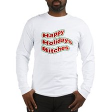 Happy Holidays Bitches Long Sleeve T-Shirt