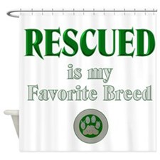 Rescued is my Favorite Breed Shower Curtain