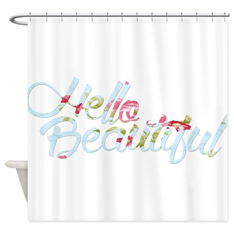 Hello Beautiful Shower Curtain By AwesomeStuff11