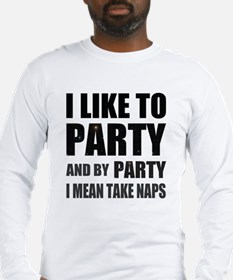 I Like To Party And By Party I Mean Take Naps Long