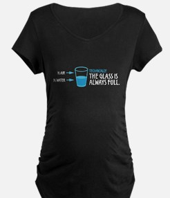 Technically, The Glass Is Always Full Maternity T-
