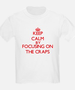 Keep Calm by focusing on The Craps T-Shirt