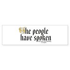 The people have spoken Bumper Bumper Sticker