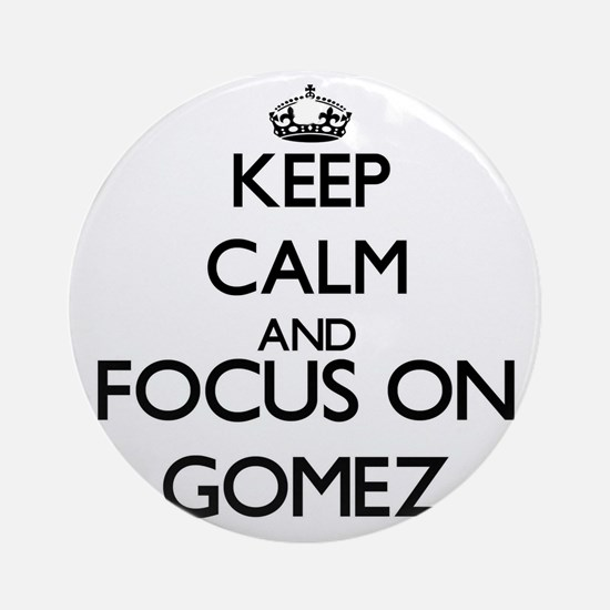 Keep calm and Focus on Gomez Ornament (Round)