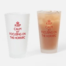 Keep Calm by focusing on The Horrif Drinking Glass