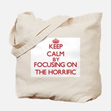 Keep Calm by focusing on The Horrific Tote Bag