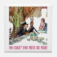 NO CAKE? YOU'RE MAD! Tile Coaster