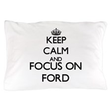 Keep calm and Focus on Ford Pillow Case