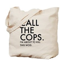 Call the Cops, I'm about to kill this WOD Tote Bag
