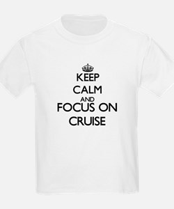 Keep calm and Focus on Cruise T-Shirt