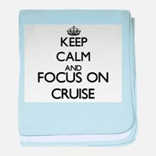 Keep calm and Focus on Cruise baby blanket