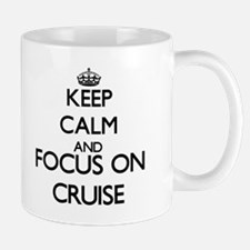 Keep calm and Focus on Cruise Mugs