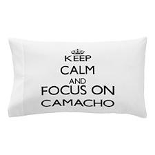 Keep calm and Focus on Camacho Pillow Case