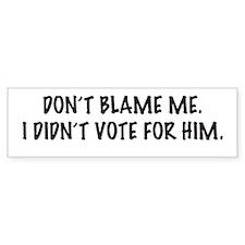 Don't Blame Me. Bumper Sticker.