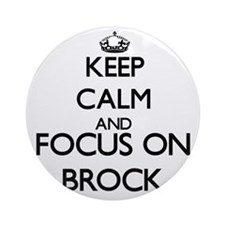 Keep calm and Focus on Brock Ornament (Round)