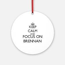 Keep calm and Focus on Brennan Ornament (Round)