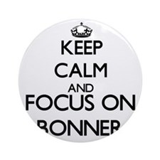 Keep calm and Focus on Bonner Ornament (Round)