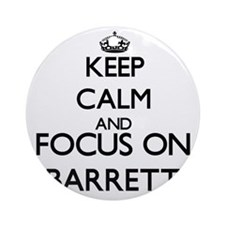 Keep calm and Focus on Barrett Ornament (Round)