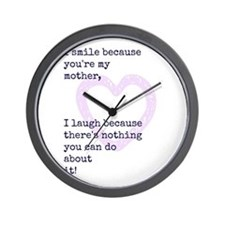I smile because you're my mother Wall Clock