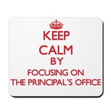 Keep Calm by focusing on The Principal'S Mousepad