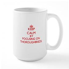 Keep Calm by focusing on Thoroughbreds Mugs