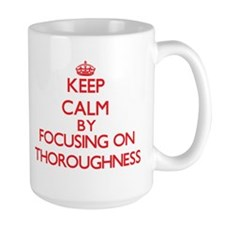 Keep Calm by focusing on Thoroughness Mugs
