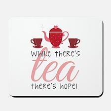 While Theres Tea Mousepad